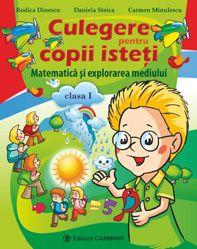 Culegere pentru copii isteti. Matematica si explorarea mediului. Clasa I