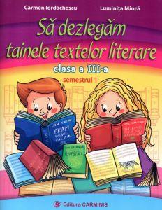 Sa dezlegam tainele textelor literare. Clasa a III-a. Semestrul I ( Intuitext )