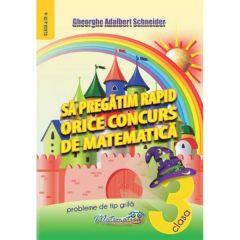 Sa pregatim rapid orice concurs de matematica - Clasa 3 - Gheorghe Adalbert Schneider