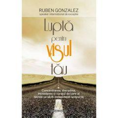 Lupta pentru visul tau - Ruben Gonzalez
