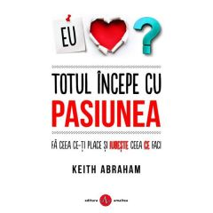 Totul incepe cu pasiunea - Keith Abraham