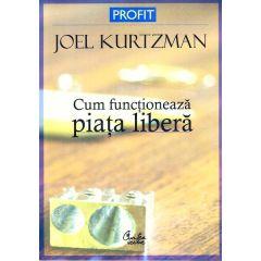 Cum functioneaza piata libera - Joel Kurtzman