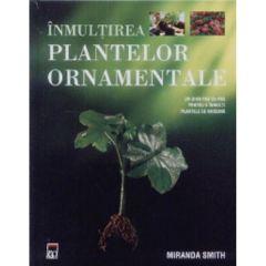 Inmultirea plantelor ornamentale - Miranda Smith