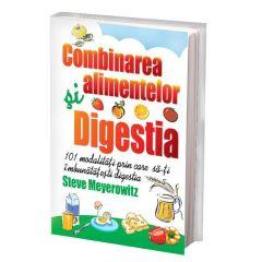 Combinarea alimentelor. Digestia - Steve Meyerowitz