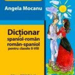 Dictionar spaniol- roman, roman-spaniol cls II-VIII - Angela Mocanu