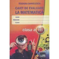 Caiet de evaluare la matematica cls 3 ed. 2 - Teodora Danielescu