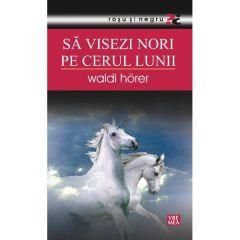 Sa visezi nori pe cerul lunii - Waldi Horer
