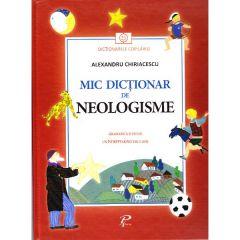 Mic dictionar de neologisme. Gramatica si poezii - Alexandru Chiriacescu
