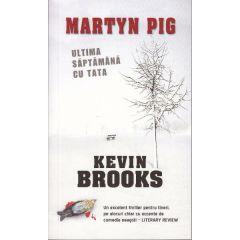 Martyn Pig: Ultima saptamana cu tata - Kevin Brooks