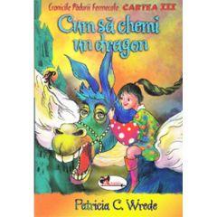 Cum sa chemi un dragon - Patricia C. Wrede