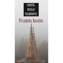 Piramida Raiului - Sfantul Nicolae Velimirovici