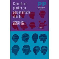 Cum Sa Ne Purtam Cu Personalitatile Dificile - Francois Lelord, Christophe Andre