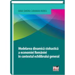 Modelarea dinamica stohastica a economiei Romaniei in contextul echilibrului general - Oana Simona
