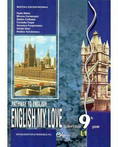 Limba engleza L1. Manual pentru clasa a IX-a. English my love Pathway to English