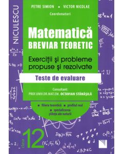Matematica, clasa a XII-a. Breviar teoretic. Exercitii si probleme propuse si rezolvate. Filiera teoretica, profilul real, specializarea stiinte ale naturii