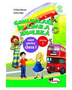 Comunicare in limba engleza. Caiet pentru clasa I, partea I. Dupa manualul Aramis