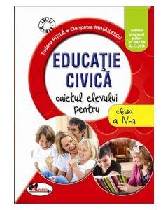 Educatie civica. Caietul elevului pentru clasa a IV-a. Dupa manualul ARAMIS autor Tudora Pitila