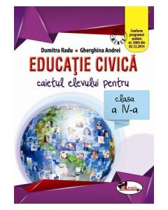 Educatie civica. Caietul elevului pentru clasa a IV-a. Dupa manualul ARAMIS autor Dumitra Radu