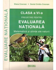 Pregatirea pentru EVALUAREA NATIONALA. Matematica si stiinte ale naturii cls. a VI-a