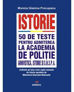 Istorie - 50 de teste pentru admiterea la Academia de Politie, Arhivistica, istorie si SNSPA