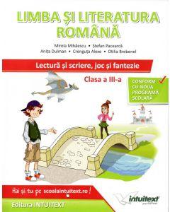 Limba si literatura romana. Lectura si scriere, joc si fantezie. Clasa a III-a