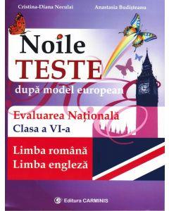 Noile teste dupa model european. Evaluarea Nationala. Clasa a VI-a. Limba romana - Limba engleza