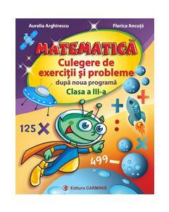 Matematica. Culegere de exercitii si probleme dupa noua programa. Clasa a III-a (Aurelia Arghirescu)