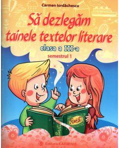 Sa dezlegam tainele textelor literare. Clasa a III-a . Semestrul I ( Art )