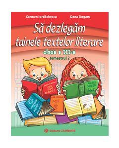 Sa dezlegam tainele textelor literare. Clasa a III-a. Semestrul 2. ( Intuitext )