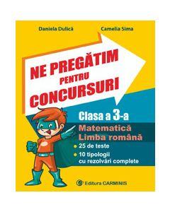 Ne pregatim pentru concursuri. Clasa a III-a. Matematica. Limba romana. 25 de teste. 10 tipologii cu rezolvari complexe.
