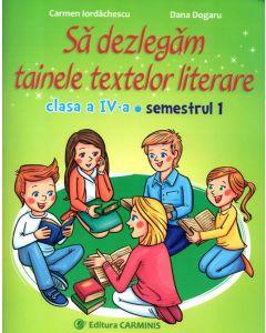 Sa dezlegam tainele textelor literare. Clasa a IV-a. Semestrul 1. ( Intuitext )