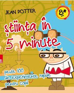 Stiinta in 5 minute : peste 100 de experimente rapide pentru copii