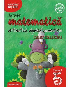 Matematica. Aritmetica, algebra, geometrie. Caiet de lucru. Clasa a V-a. Inițiere. Partea I. Editia 2018