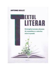 Textul literar. Strategii si metode eficiente de consolidare a valorilor etice in scoala - Antonio Bolot
