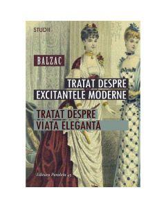 Tratat despre excitantele moderne. Tratat despre viata eleganta - Balzac