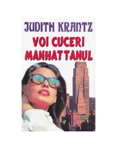 Voi cuceri Manhattanul - Judith Krantz