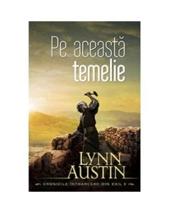 Pe aceasta temelie - Lynn Austin