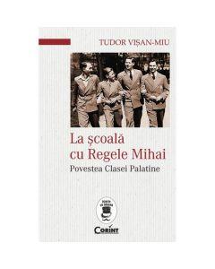 La scoala cu Regele Mihai - Tudor Visan-Miu