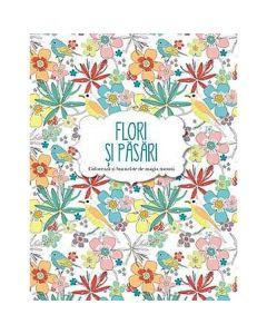 Flori si pasari - Coloreaza si bucura-te de magia naturii