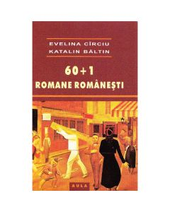 60+1 Romane romanesti - Evelina Circiu, Katalin Baltin
