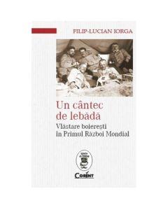Un cantec de lebada. Vlastare boieresti in Primul Razboi Mondial - Filip-Lucian Iorga