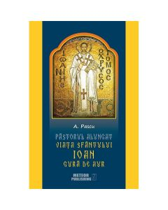 Pastorul alungat. Viata Sfantului Ioan Gura de Aur - A. Pascu
