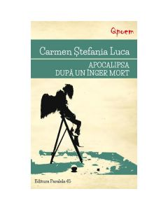 Apocalipsa dupa un inger mort - Carmen Stefania Luca