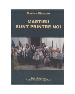 Martirii sunt printre noi - Marius Visovan