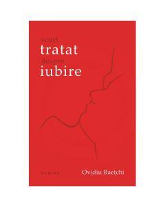 Scurt tratat despre iubire - Ovidiu Raetchi