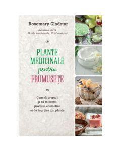 Plante medicinale pentru frumusete - Rosemary Gladstar