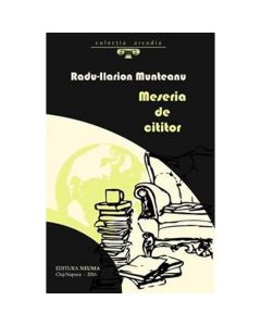 Meseria de cititor - Radu-Ilarion Munteanu