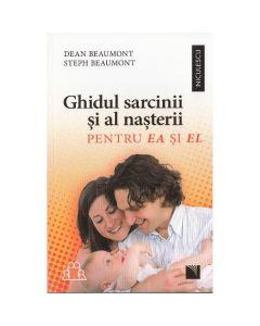 Ghidul sarcinii si al nasterii pentru ea si el - Dean Beaumont, Steph Beaumont
