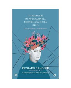 Introducere in programarea neurolingvistica NLP - Richard Bandler