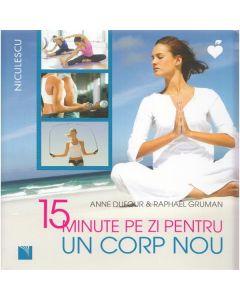 15 minute pe zi pentru un corp nou - Anne Dufour, Raphael Gruman